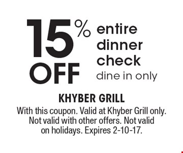 15% off entire dinner check dine in only. With this coupon. Valid at Khyber Grill only. Not valid with other offers. Not valid on holidays. Expires 2-10-17.