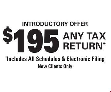 Introductory Offer! $195 Any Tax Return. Includes All Schedules & Electronic Filing. New Clients Only.