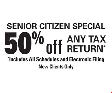 Senior Citizen Special! 50% off Any Tax Return. Includes All Schedules and Electronic Filing. New Clients Only.