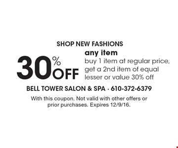 Shop New Fashions – 30% off any item. Buy 1 item at regular price, get a 2nd item of equal lesser or value 30% off. With this coupon. Not valid with other offers or prior purchases. Expires 12/9/16.