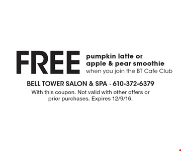 Free pumpkin latte or apple & pear smoothie when you join the BT Cafe Club. With this coupon. Not valid with other offers or prior purchases. Expires 12/9/16.