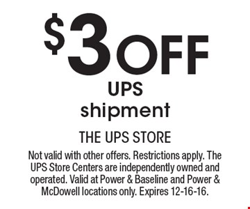 $3 Off UPS shipment. Not valid with other offers. Restrictions apply. The UPS Store Centers are independently owned and operated. Valid at Power & Baseline and Power & McDowell locations only. Expires 12-16-16.