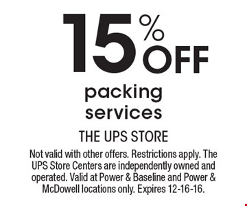 15% Off packing services. Not valid with other offers. Restrictions apply. The UPS Store Centers are independently owned and operated. Valid at Power & Baseline and Power & McDowell locations only. Expires 12-16-16.