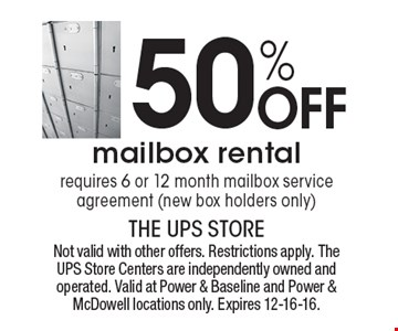 50% Off mailbox rental. Requires 6 or 12 month mailbox service agreement (new box holders only). Not valid with other offers. Restrictions apply. The UPS Store Centers are independently owned and operated. Valid at Power & Baseline and Power & McDowell locations only. Expires 12-16-16.