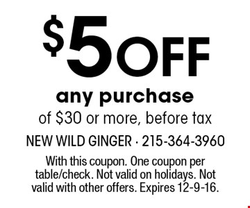 $5 Off any purchaseof $30 or more, before tax. With this coupon. One coupon per table/check. Not valid on holidays. Not valid with other offers. Expires 12-9-16.