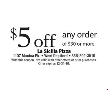 $5 off any order of $30 or more. With this coupon. Not valid with other offers or prior purchases. Offer expires 12-31-16.