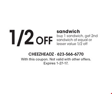 1/2 OFF sandwich. Buy 1 sandwich, get 2nd sandwich of equal or lesser value 1/2 off. With this coupon. Not valid with other offers. Expires 1-27-17.