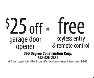$25 off garage door opener or free keyless entry & remote control. With this coupon. Not valid with other offers or prior purchases. Offer expires 12-9-16.