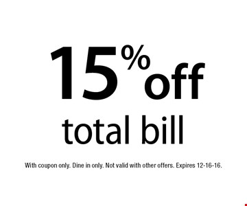 15% off total bill. With coupon only. Dine in only. Not valid with other offers. Expires 12-16-16.