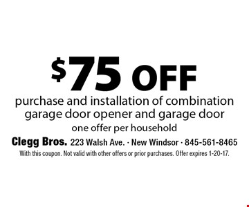 $75 off purchase and installation of combination garage door opener and garage door. One offer per household. With this coupon. Not valid with other offers or prior purchases. Offer expires 1-6-17.