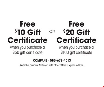 Free $20 Gift Certificate when you purchase a $100 gift certificate OR Free $10 Gift Certificate when you purchase a $50 gift certificate. With this coupon. Not valid with other offers. Expires 2/3/17.