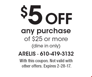 $5 Off any purchase of $25 or more (dine in only). With this coupon. Not valid with other offers. Expires 2-28-17.