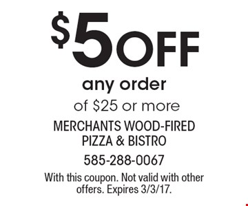 $5 Off any order of $25 or more. With this coupon. Not valid with other offers. Expires 3/3/17.
