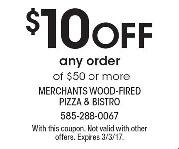 $10 Off any order of $50 or more. With this coupon. Not valid with other offers. Expires 3/3/17.