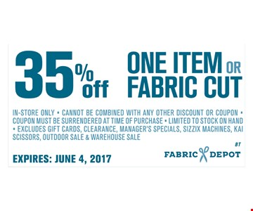 35% One Item or Fabric Cut
