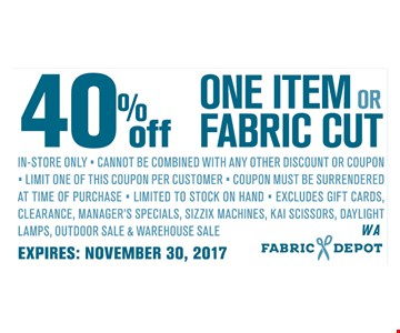 40% off one item or fabric cut.