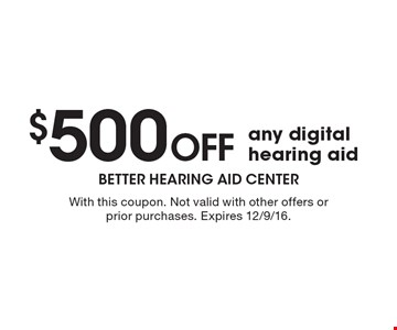 $500 Off any digital hearing aid. With this coupon. Not valid with other offers or prior purchases. Expires 12/9/16.
