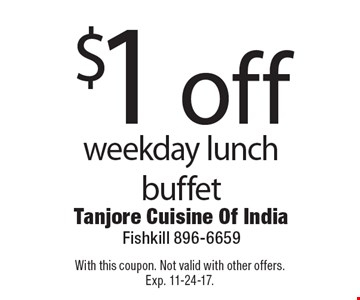 $1 off weekday lunch buffet. With this coupon. Not valid with other offers. Exp. 11-24-17.