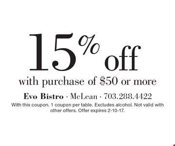 15% off with purchase of $50 or more. With this coupon. 1 coupon per table. Excludes alcohol. Not valid with other offers. Offer expires 2-10-17.