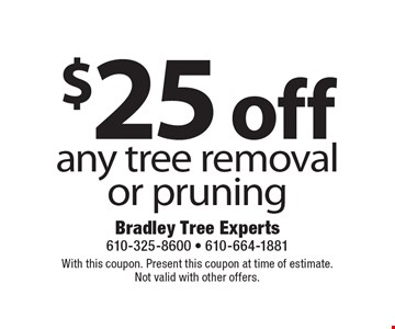 $25 off any tree removal or pruning. With this coupon. Present this coupon at time of estimate. Not valid with other offers.