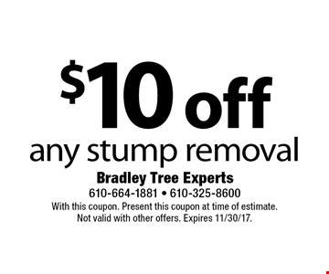 $10 off any stump removal. With this coupon. Present this coupon at time of estimate. Not valid with other offers. Expires 11/30/17.