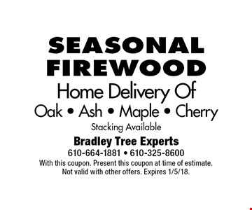 Seasonal firewood Home Delivery Of Oak - Ash - Maple - Cherry Stacking Available. With this coupon. Present this coupon at time of estimate. Not valid with other offers. Expires 1/5/18.