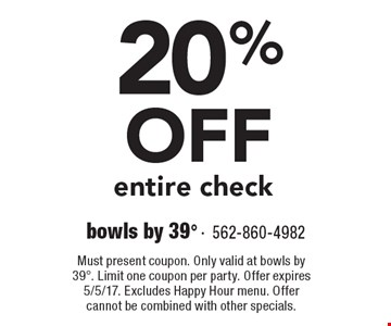 20% OFF entire check. Must present coupon. Only valid at bowls by 398. Limit one coupon per party. Offer expires 5/5/17. Excludes Happy Hour menu. Offer cannot be combined with other specials.