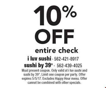 10% OFF entire check. Must present coupon. Only valid at i luv sushi and sushi by 398. Limit one coupon per party. Offer expires 5/5/17. Excludes Happy Hour menu. Offer cannot be combined with other specials.