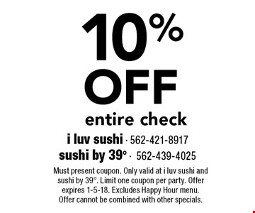 10% OFF entire check. Must present coupon. Only valid at i luv sushi and sushi by 398. Limit one coupon per party. Offer expires 1-5-18. Excludes Happy Hour menu. Offer cannot be combined with other specials.