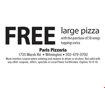 Free large pizza with the purchase of 50 wings. Toppings extra. Must mention coupon when ordering and redeem to driver or at store. Not valid with any other coupons, offers, specials or Local Flavor Certificates. Expires 12-9-16.