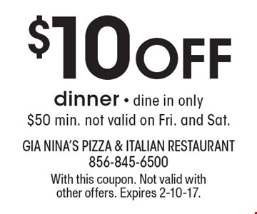 $10 off dinner. Dine in only $50 min. Not valid on Fri. and Sat. With this coupon. Not valid with other offers. Expires 2-10-17.