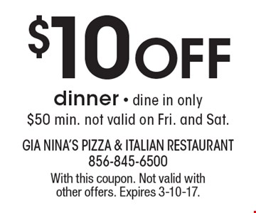 $10 Off dinner. Dine in only. $50 min. Not valid on Fri. and Sat. With this coupon. Not valid with other offers. Expires 3-10-17.