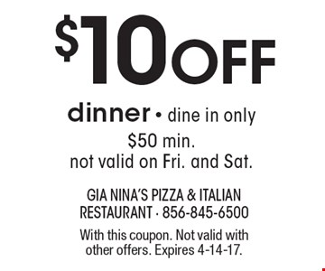 $10 Off dinner - dine in only $50 min. not valid on Fri. and Sat.. With this coupon. Not valid with other offers. Expires 4-14-17.