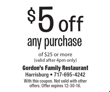 $5 off any purchase of $25 or more (valid after 4pm only). With this coupon. Not valid with other offers. Offer expires 12-30-16.