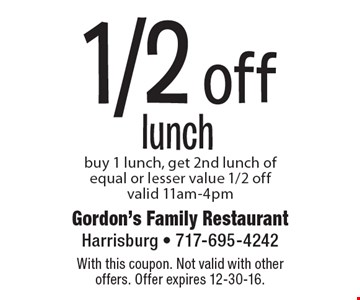 1/2 off lunch. Buy 1 lunch, get 2nd lunch of equal or lesser value 1/2 off. Valid 11am-4pm. With this coupon. Not valid with other offers. Offer expires 12-30-16.