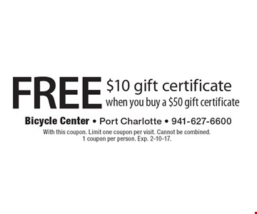 FREE $10 gift certificate when you buy a $50 gift certificate. With this coupon. Limit one coupon per visit. Cannot be combined. 1 coupon per person. Exp. 2-10-17.