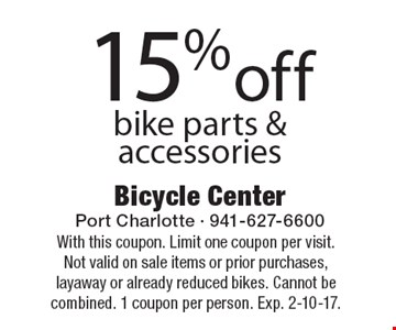 15% off bike parts & accessories. With this coupon. Limit one coupon per visit. Not valid on sale items or prior purchases, layaway or already reduced bikes. Cannot be combined. 1 coupon per person. Exp. 2-10-17.