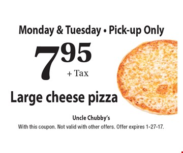 Monday & Tuesday - Pick-up Only. 7.95+ Tax Large cheese pizza. With this coupon. Not valid with other offers. Offer expires 1-27-17.