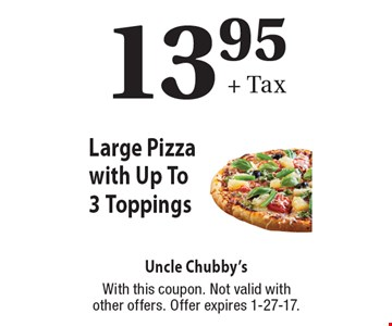 13.95+ Tax Large Pizza with Up To 3 Toppings. With this coupon. Not valid with other offers. Offer expires 1-27-17.