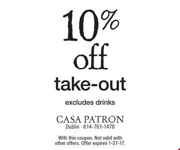 10% off take-out. excludes drinks. With this coupon. Not valid with other offers. Offer expires 1-27-17.