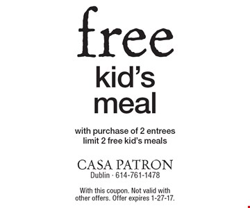 free kid's meal with purchase of 2 entrees. limit 2 free kid's meals. With this coupon. Not valid with other offers. Offer expires 1-27-17.