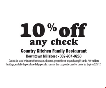 10% off any check. Cannot be used with any other coupon, discount, promotion or to purchase gift cards. Not valid on holidays, early bird specials or daily specials; nor may this coupon be used for tax or tip. Expires 2/3/17.