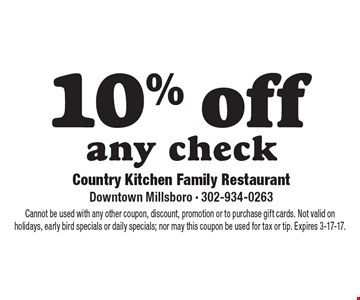 10% offany check. Cannot be used with any other coupon, discount, promotion or to purchase gift cards. Not valid on holidays, early bird specials or daily specials; nor may this coupon be used for tax or tip. Expires 3-17-17.