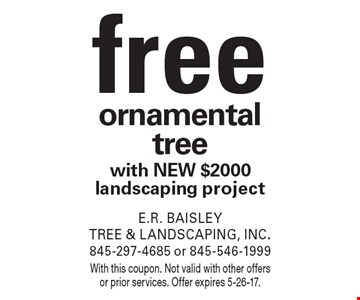 free ornamental tree with new $2000 landscaping project. With this coupon. Not valid with other offers or prior services. Offer expires 5-26-17.