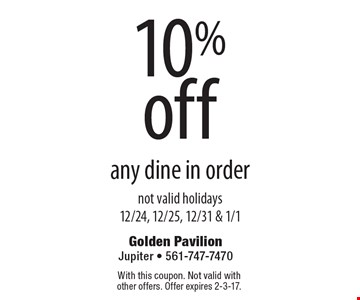 10% off any dine in order. Not valid holidays 12/24, 12/25, 12/31 & 1/1. With this coupon. Not valid with other offers. Offer expires 2-3-17.