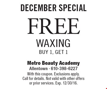 DECEMBER SPECIAL FREE WAXING Buy 1, Get 1 . With this coupon. Exclusions apply.Call for details. Not valid with other offers or prior services. Exp. 12/30/16.