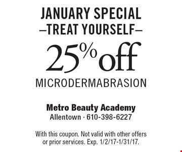 JANUARY SPECIAL -Treat YOURSELF- 25%off Microdermabrasion. With this coupon. Not valid with other offers or prior services. Exp. 1/2/17-1/31/17.
