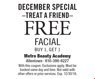 DECEMBER SPECIAL -Treat A Friend- FREE facial Buy 1, Get 1 . With this coupon. Exclusions apply. Must be booked same day and time. Not valid with other offers or prior services. Exp. 12/30/16.