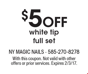 $5 Off white tip full set. With this coupon. Not valid with other offers or prior services. Expires 2/3/17.