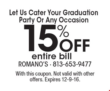 Let Us Cater Your Graduation Party Or Any Occasion. 15% Off Entire Bill. With this coupon. Not valid with other offers. Expires 12-9-16.